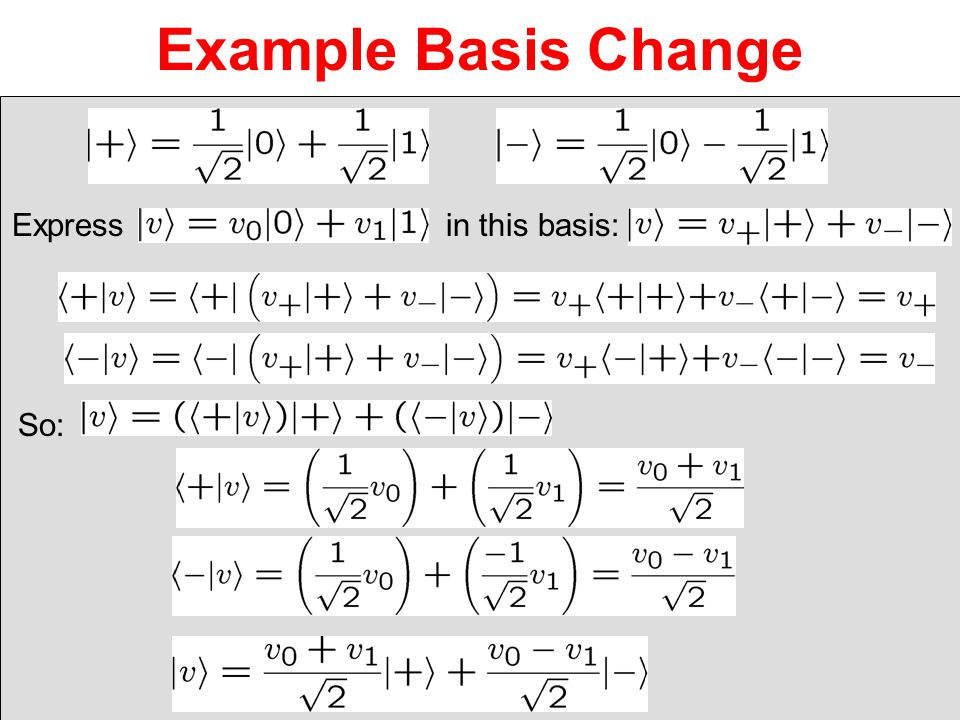 Example Basis Change Express in this basis: So: