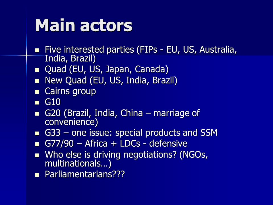 Main actors Five interested parties (FIPs - EU, US, Australia, India, Brazil) Quad (EU, US, Japan, Canada)