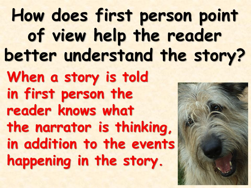 How does first person point of view help the reader better understand the story