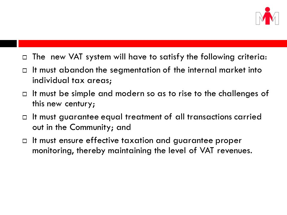 The new VAT system will have to satisfy the following criteria:
