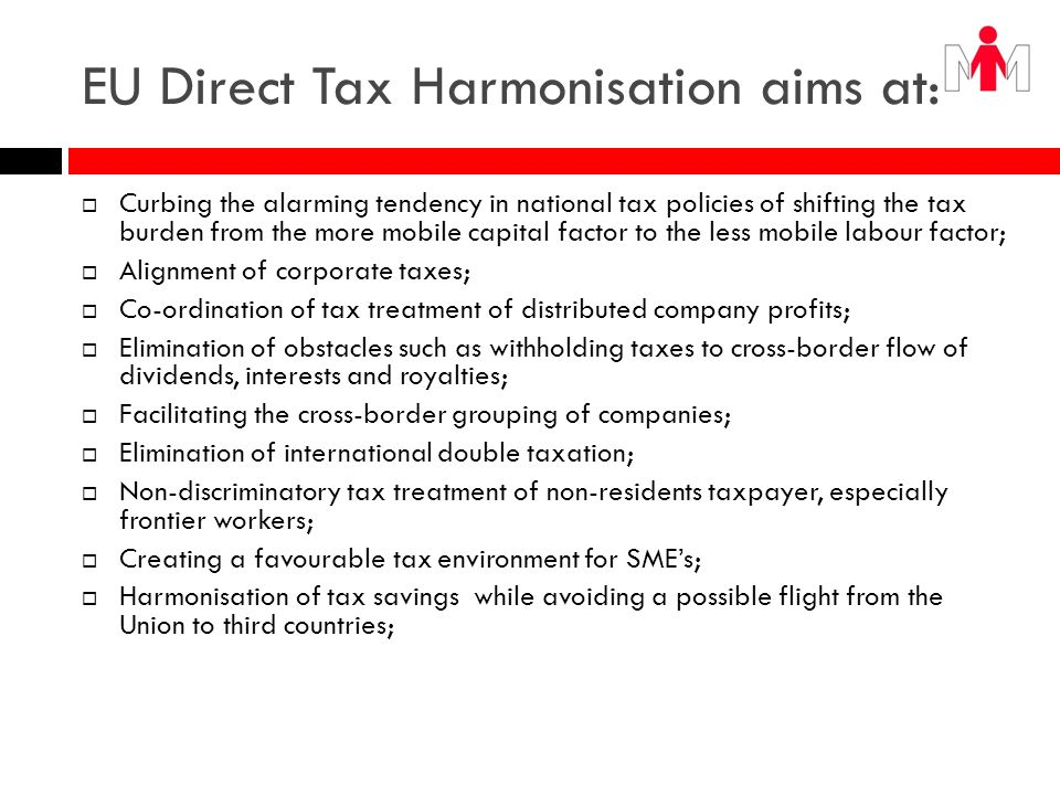 EU Direct Tax Harmonisation aims at: