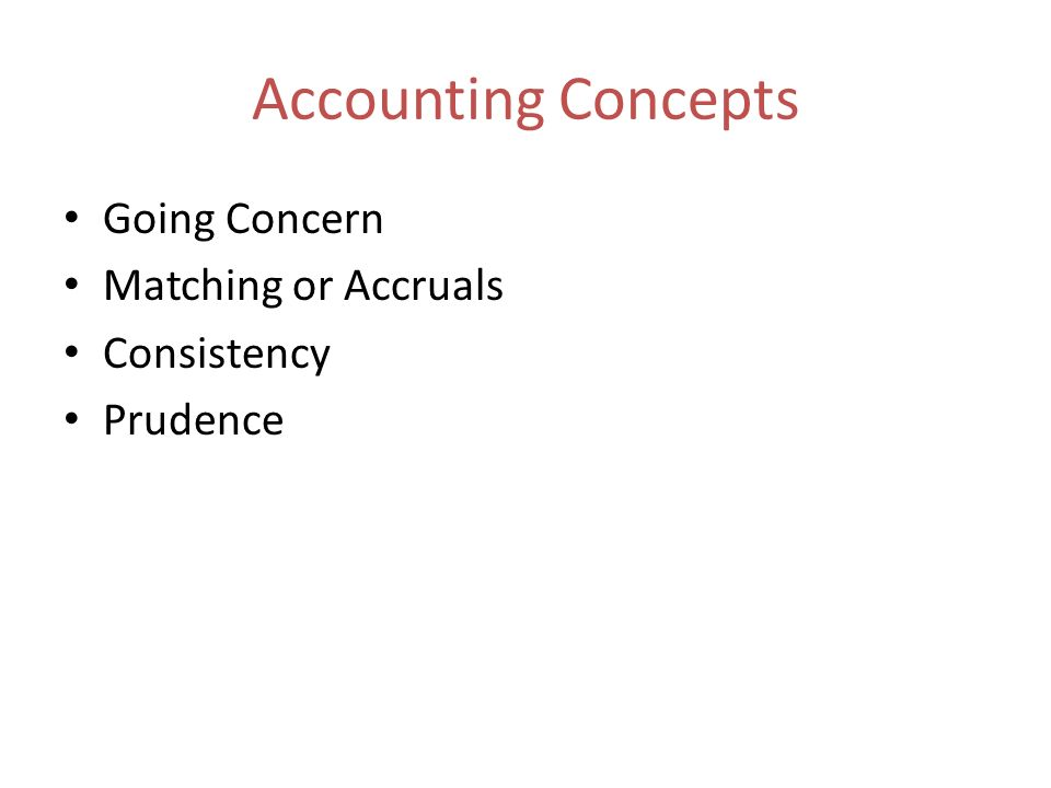 Accounting Concepts Going Concern Matching or Accruals Consistency