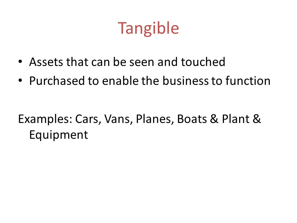 Tangible Assets that can be seen and touched