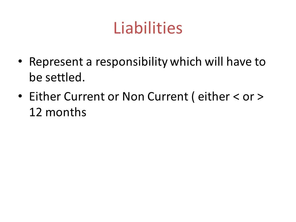 Liabilities Represent a responsibility which will have to be settled.