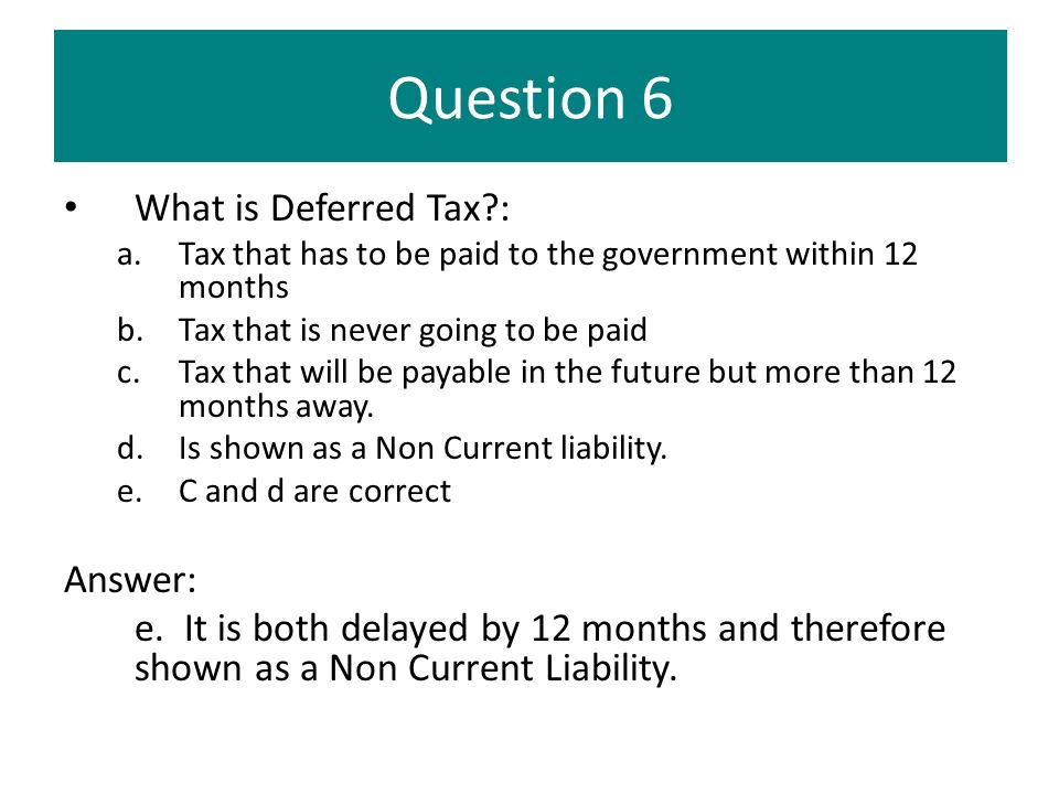 Question 6 What is Deferred Tax : Answer: