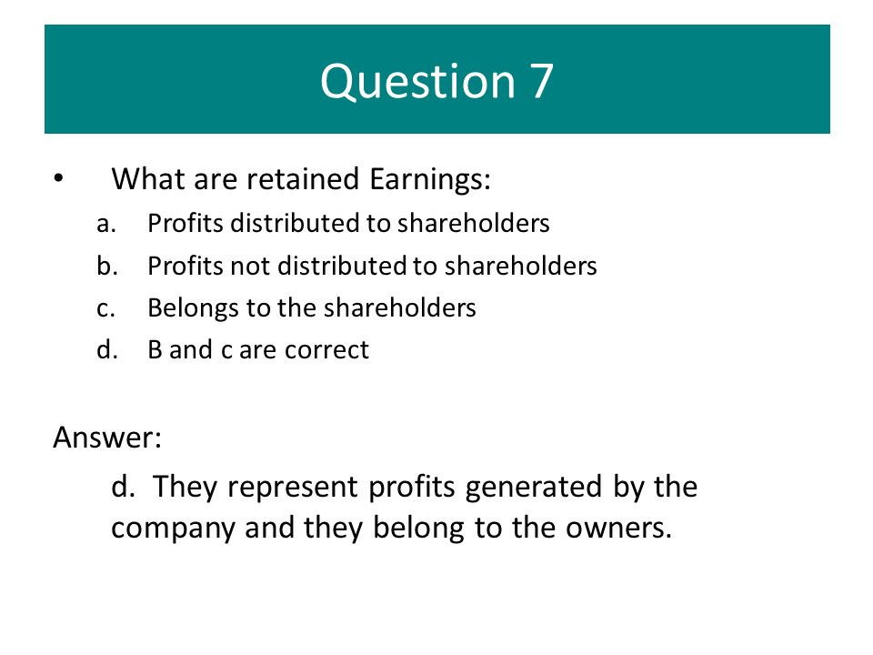 Question 7 What are retained Earnings: Answer: