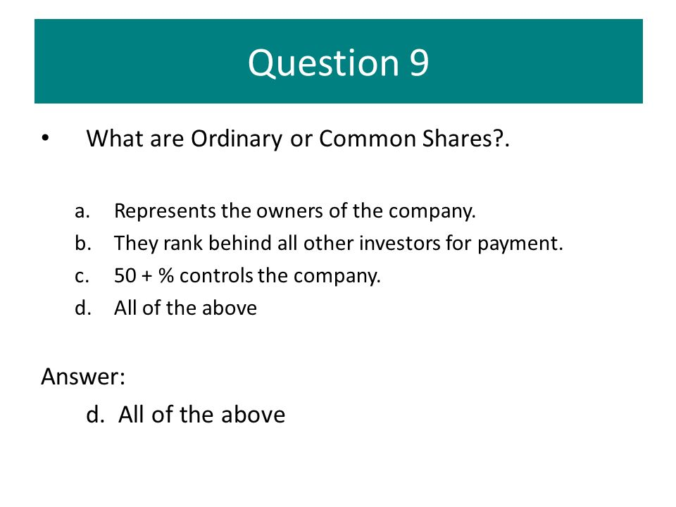 Question 9 What are Ordinary or Common Shares . Answer: