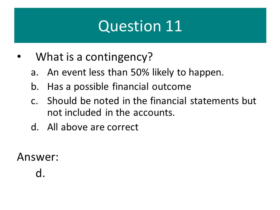 Question 11 What is a contingency Answer: d.
