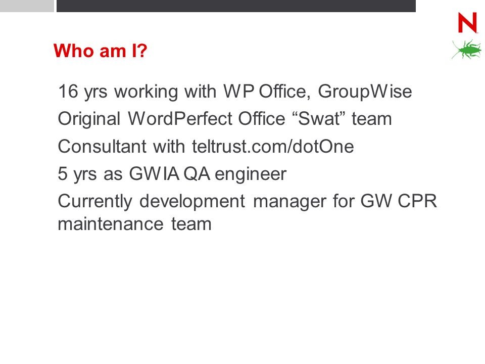 Who am I 16 yrs working with WP Office, GroupWise. Original WordPerfect Office Swat team. Consultant with teltrust.com/dotOne.