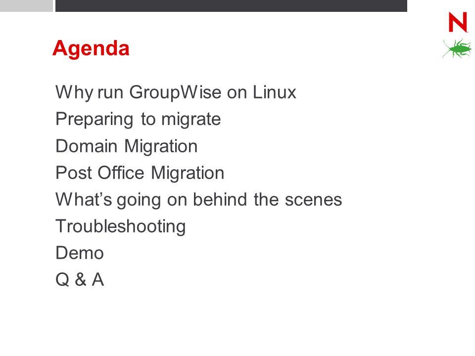 Agenda Why run GroupWise on Linux Preparing to migrate