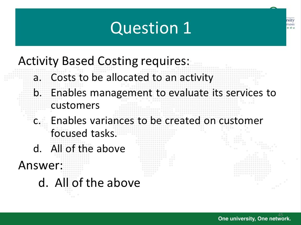 Question 1 Activity Based Costing requires: Answer: