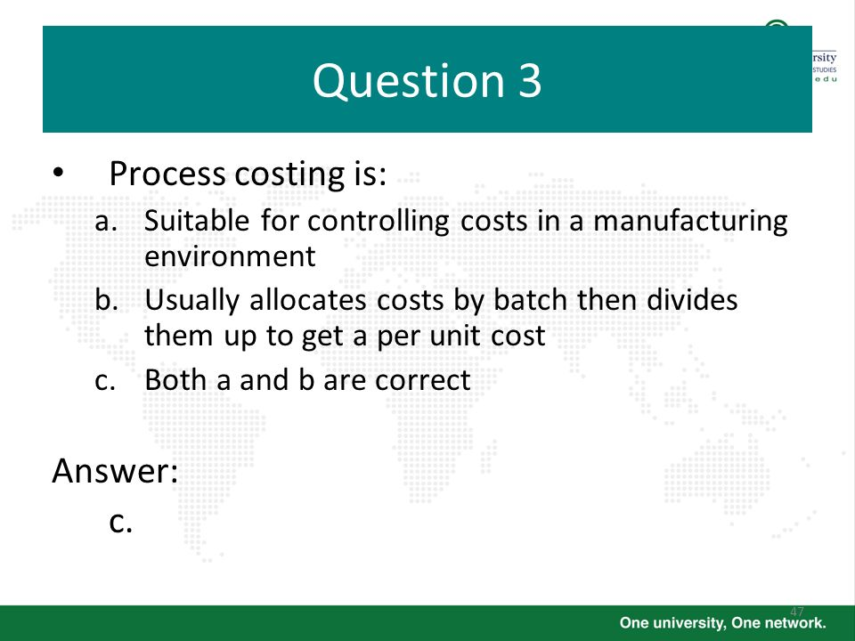 Question 3 Process costing is: Answer: c.