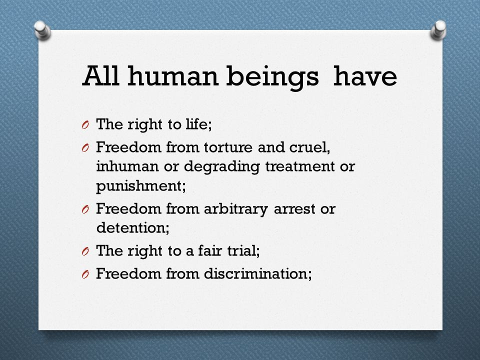 All human beings have The right to life;
