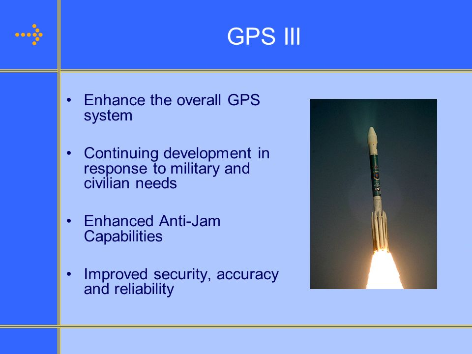 GPS III Enhance the overall GPS system