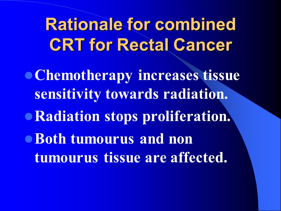 Rationale for combined CRT for Rectal Cancer