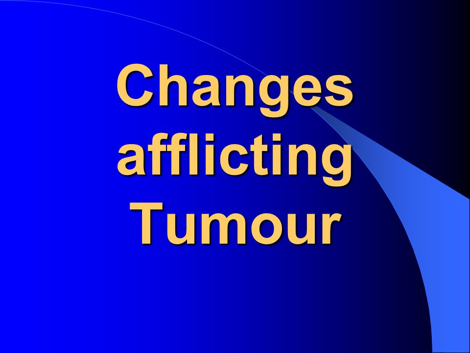 Changes afflicting Tumour