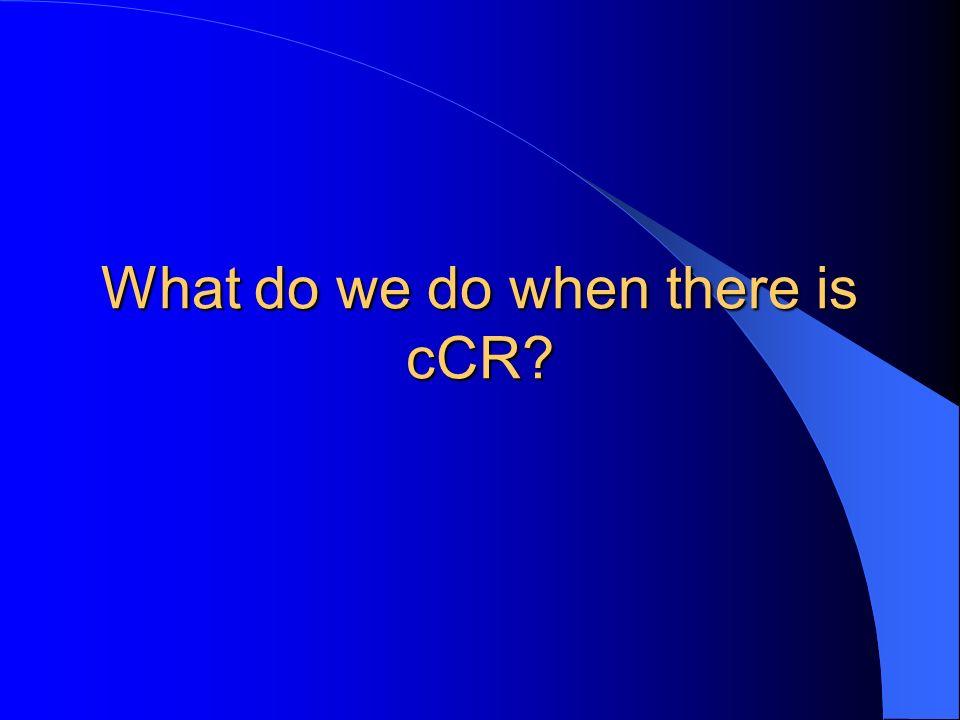 What do we do when there is cCR