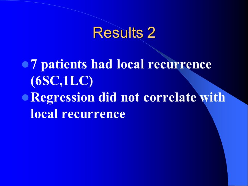 Results 2 7 patients had local recurrence (6SC,1LC)