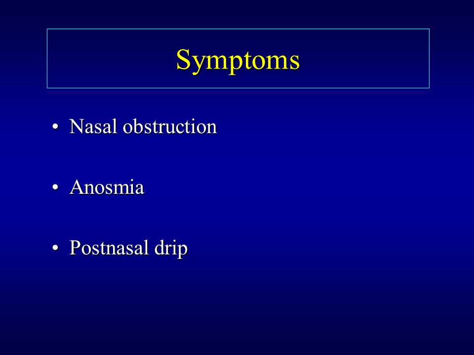 Symptoms Nasal obstruction Anosmia Postnasal drip