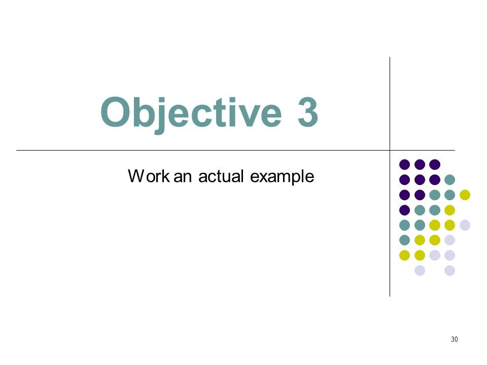 Objective 3 Work an actual example 1 1