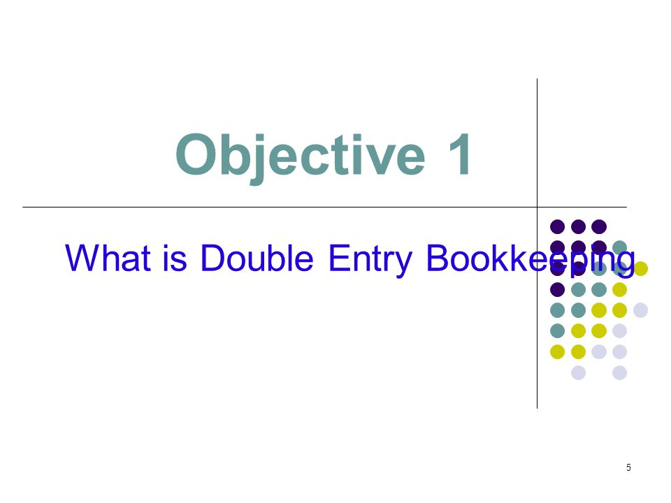 Objective 1 What is Double Entry Bookkeeping 1 1