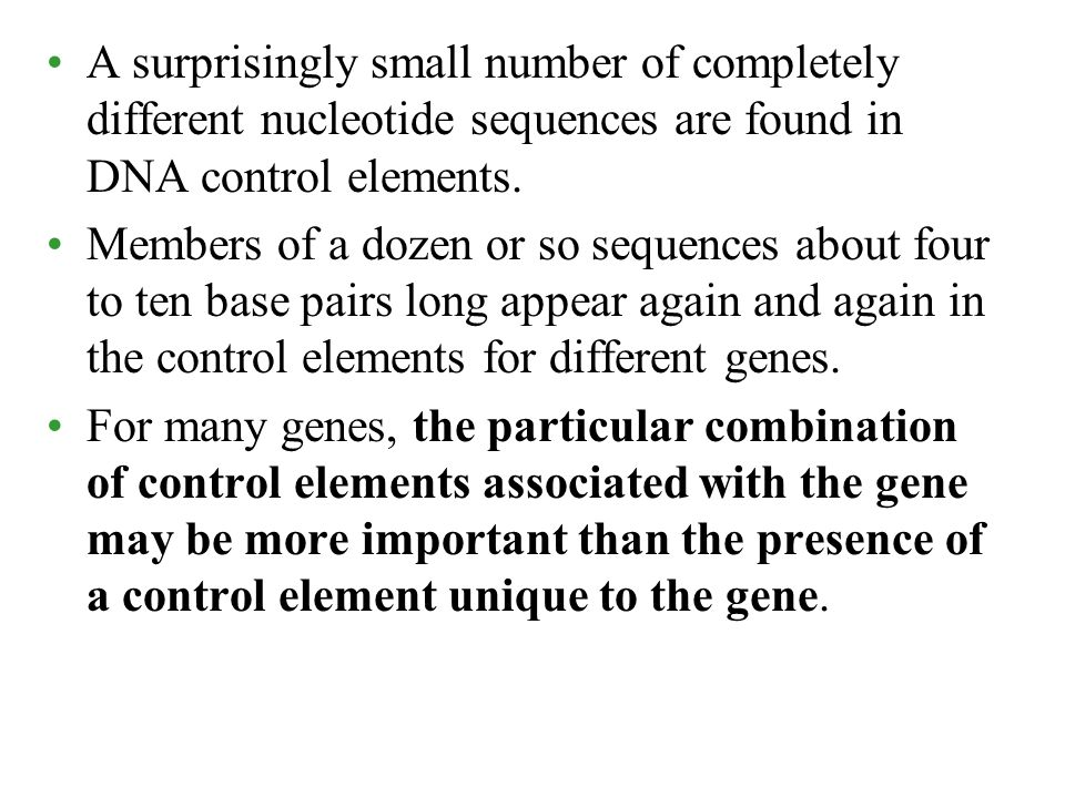 A surprisingly small number of completely different nucleotide sequences are found in DNA control elements.