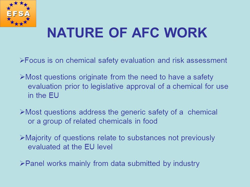 NATURE OF AFC WORK Focus is on chemical safety evaluation and risk assessment. Most questions originate from the need to have a safety.