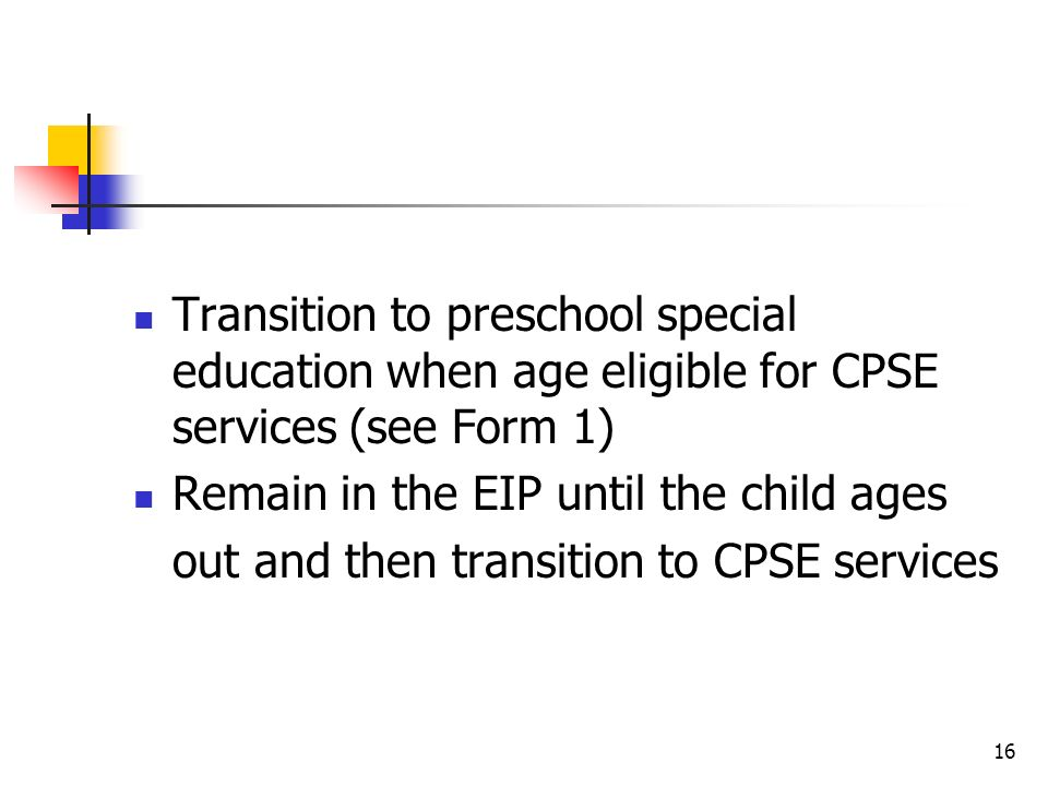 Transition to preschool special education when age eligible for CPSE services (see Form 1)