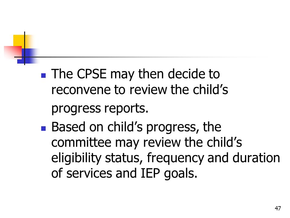 The CPSE may then decide to reconvene to review the child's