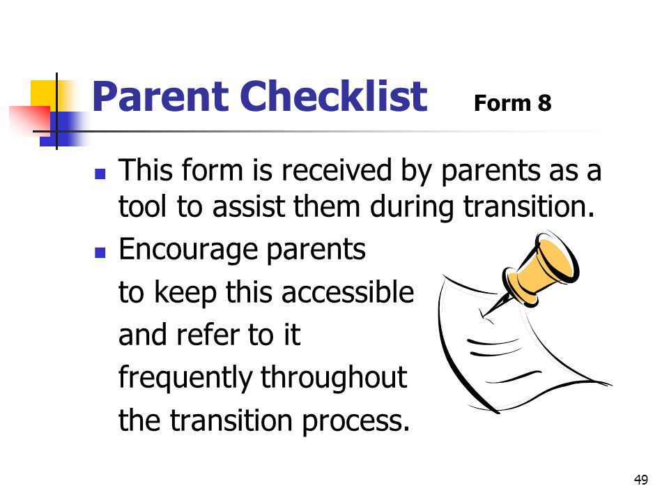 Parent Checklist Form 8 This form is received by parents as a tool to assist them during transition.