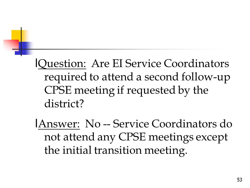 lQuestion: Are EI Service Coordinators required to attend a second follow-up CPSE meeting if requested by the district