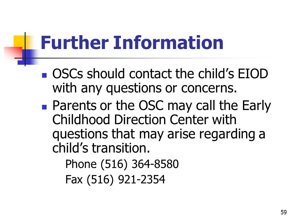 Further Information OSCs should contact the child's EIOD with any questions or concerns.