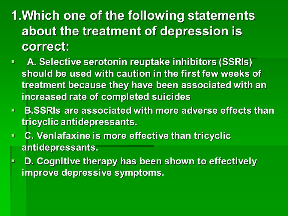 1.Which one of the following statements about the treatment of depression is correct: