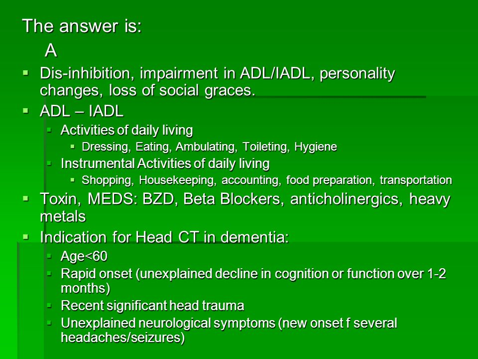 The answer is: A. Dis-inhibition, impairment in ADL/IADL, personality changes, loss of social graces.