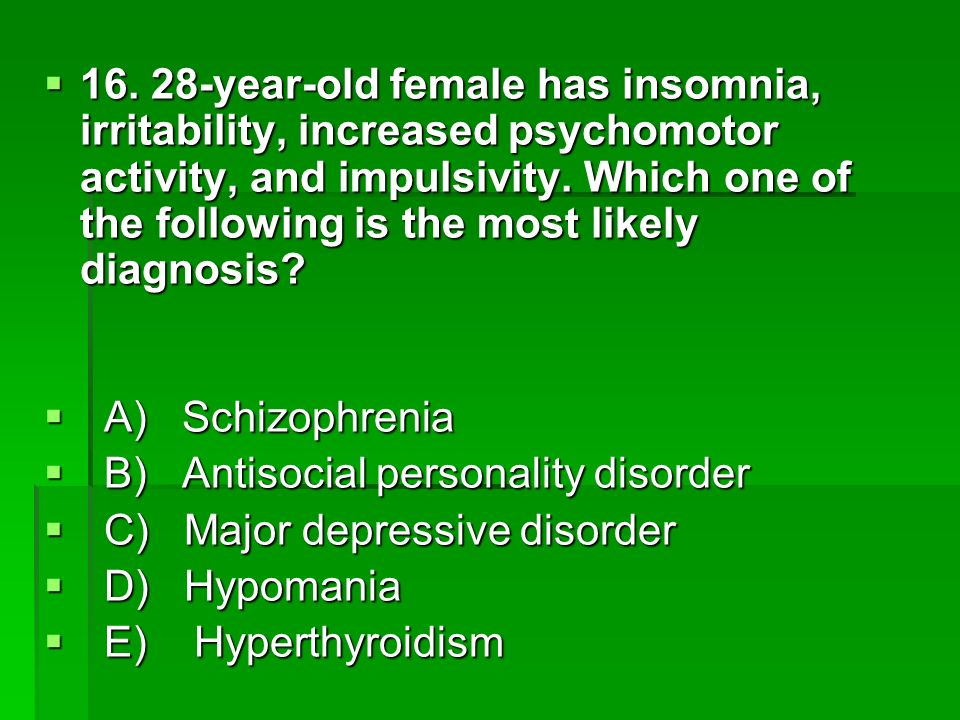 16. 28-year-old female has insomnia, irritability, increased psychomotor activity, and impulsivity. Which one of the following is the most likely diagnosis