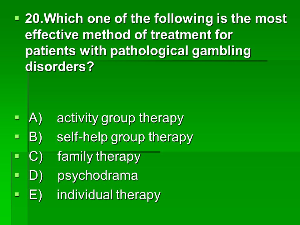 20.Which one of the following is the most effective method of treatment for patients with pathological gambling disorders