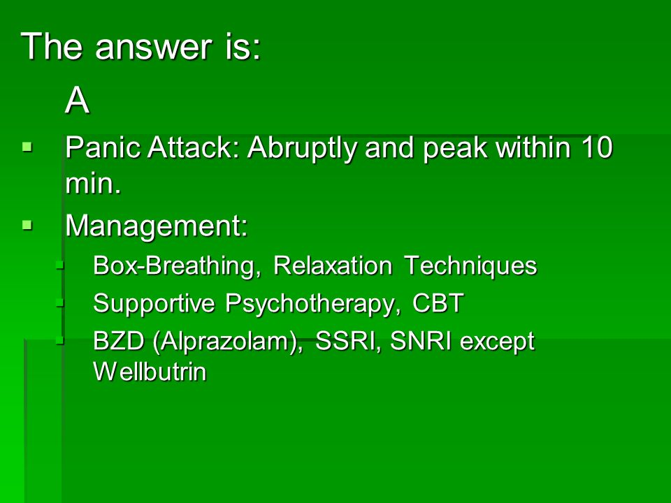 The answer is: A Panic Attack: Abruptly and peak within 10 min.