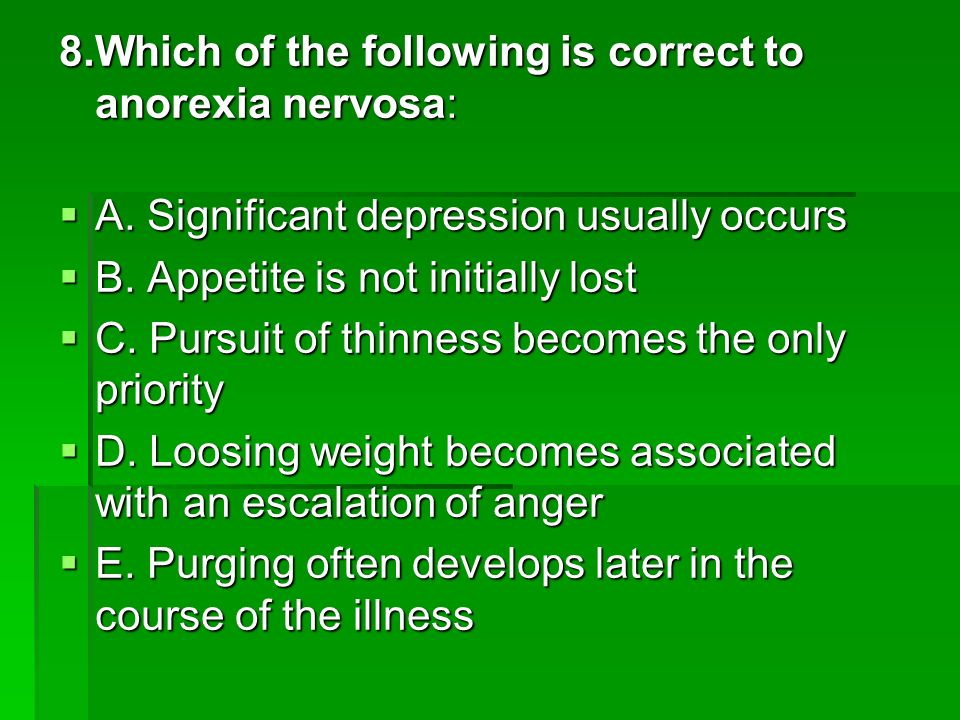 8.Which of the following is correct to anorexia nervosa: