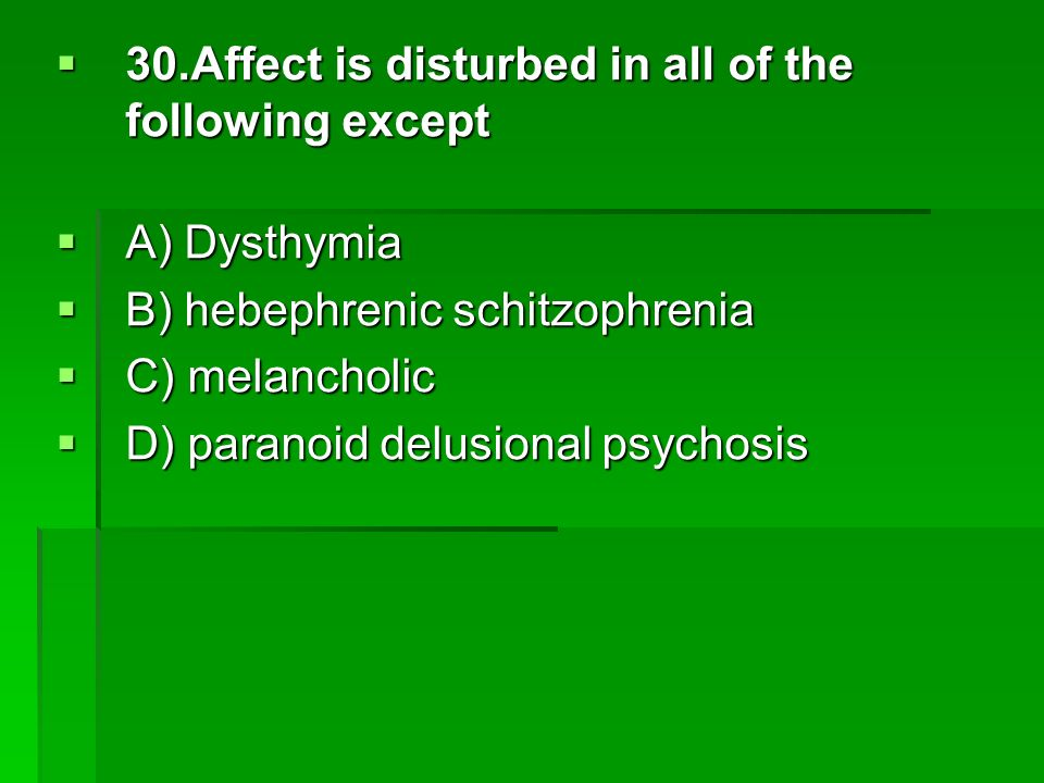 30.Affect is disturbed in all of the following except