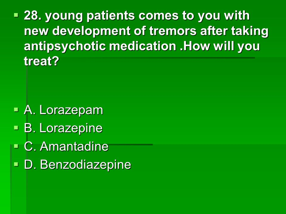 28. young patients comes to you with new development of tremors after taking antipsychotic medication .How will you treat