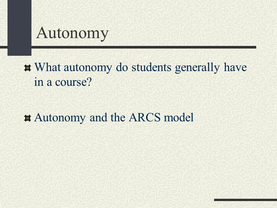 Autonomy What autonomy do students generally have in a course