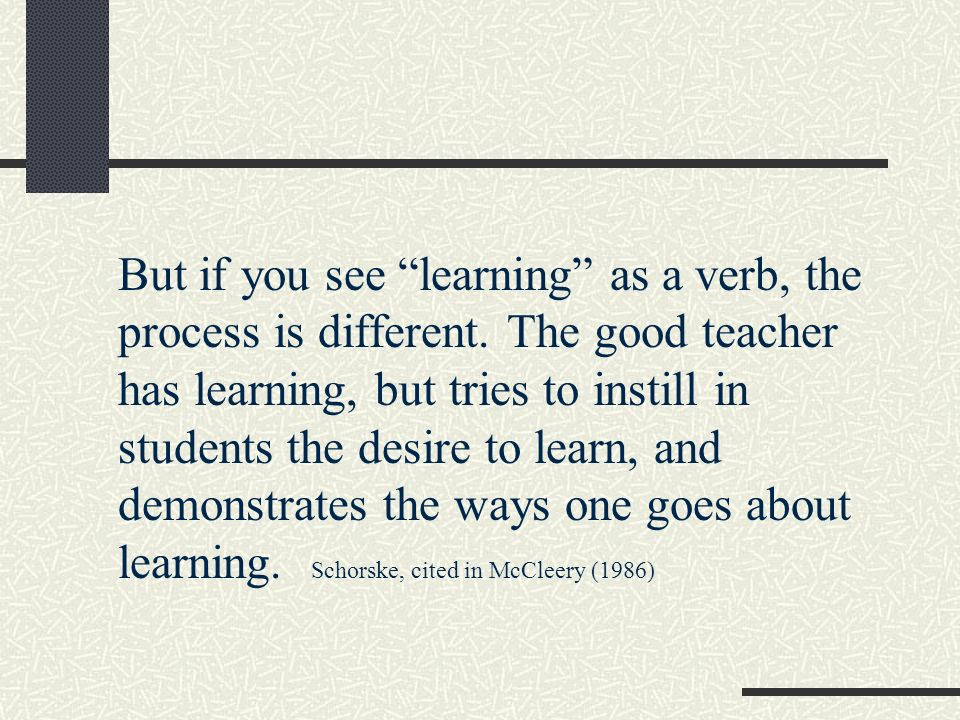 But if you see learning as a verb, the process is different