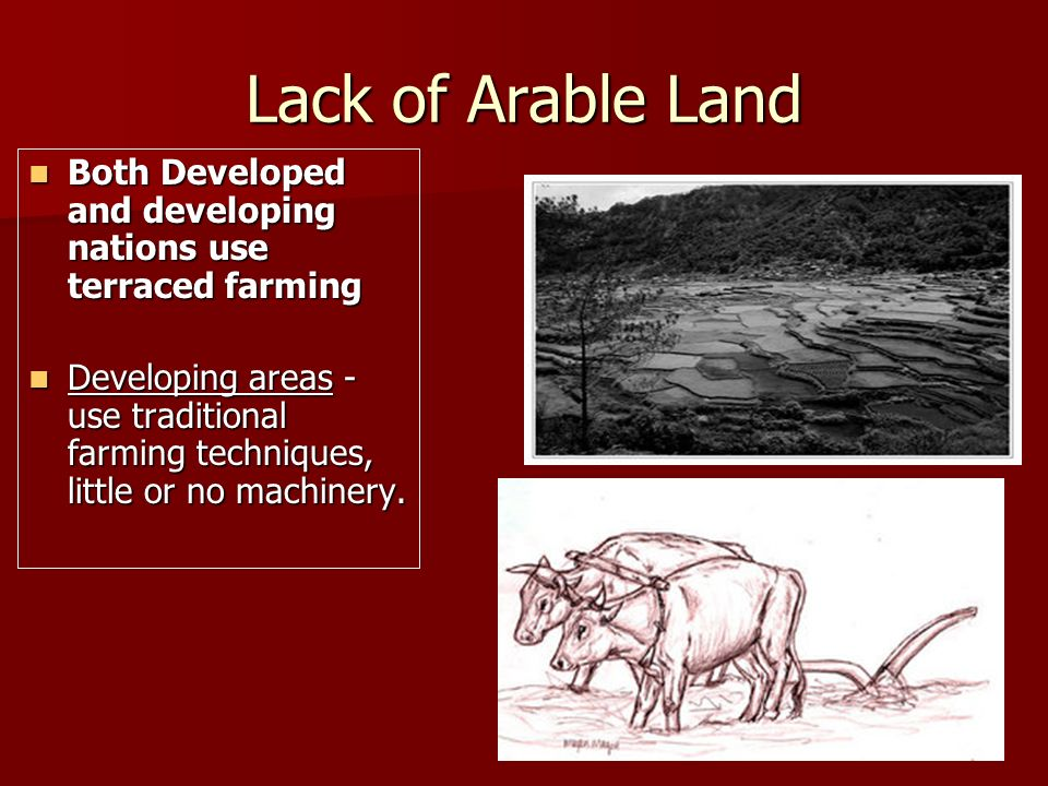 Lack of Arable Land Both Developed and developing nations use terraced farming.