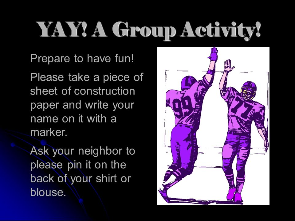 YAY! A Group Activity! Prepare to have fun!