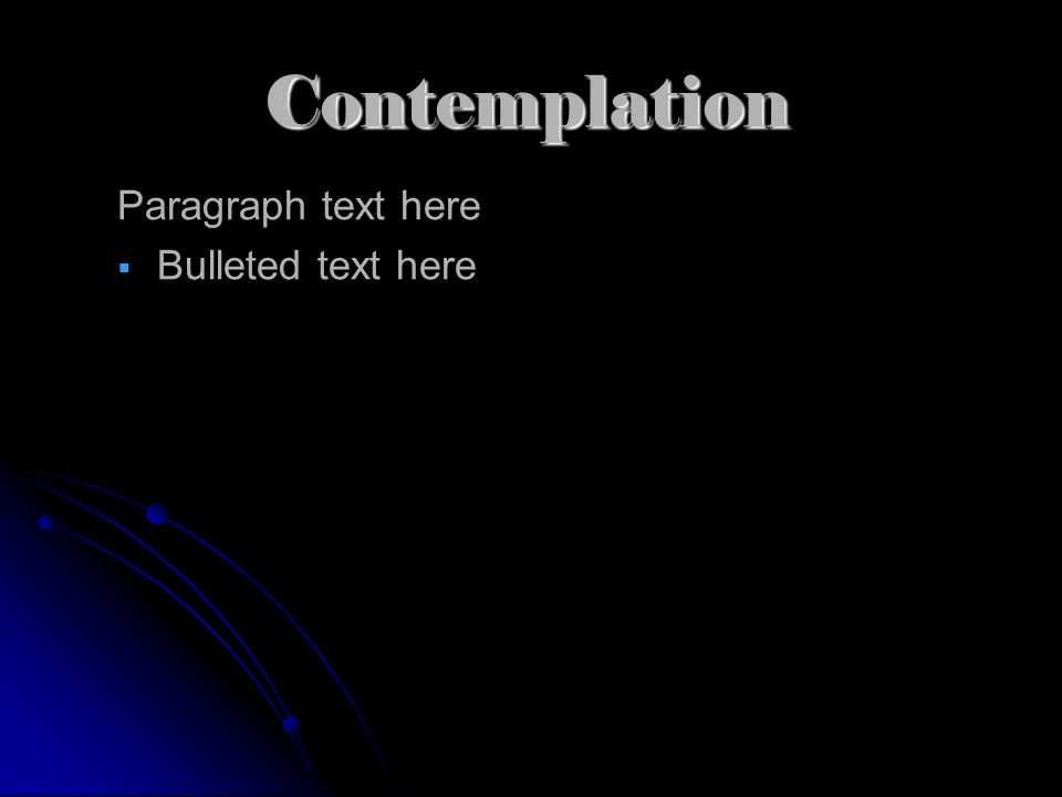 Contemplation Paragraph text here Bulleted text here