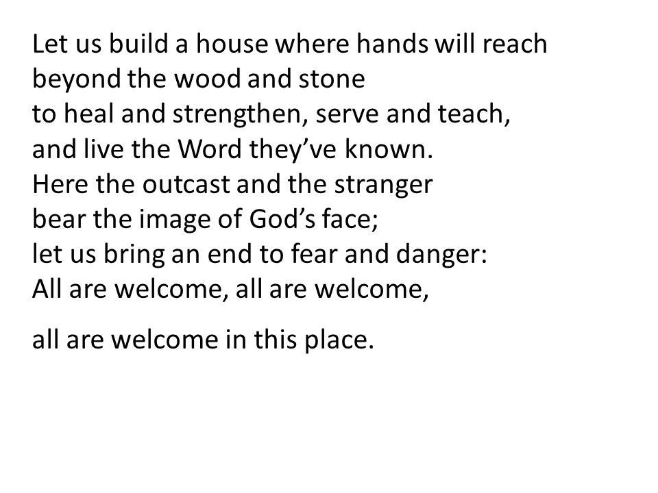 Let us build a house where hands will reach