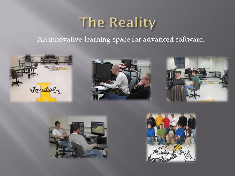 The Reality An innovative learning space for advanced software.