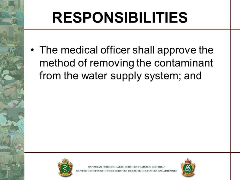 RESPONSIBILITIES The medical officer shall approve the method of removing the contaminant from the water supply system; and.