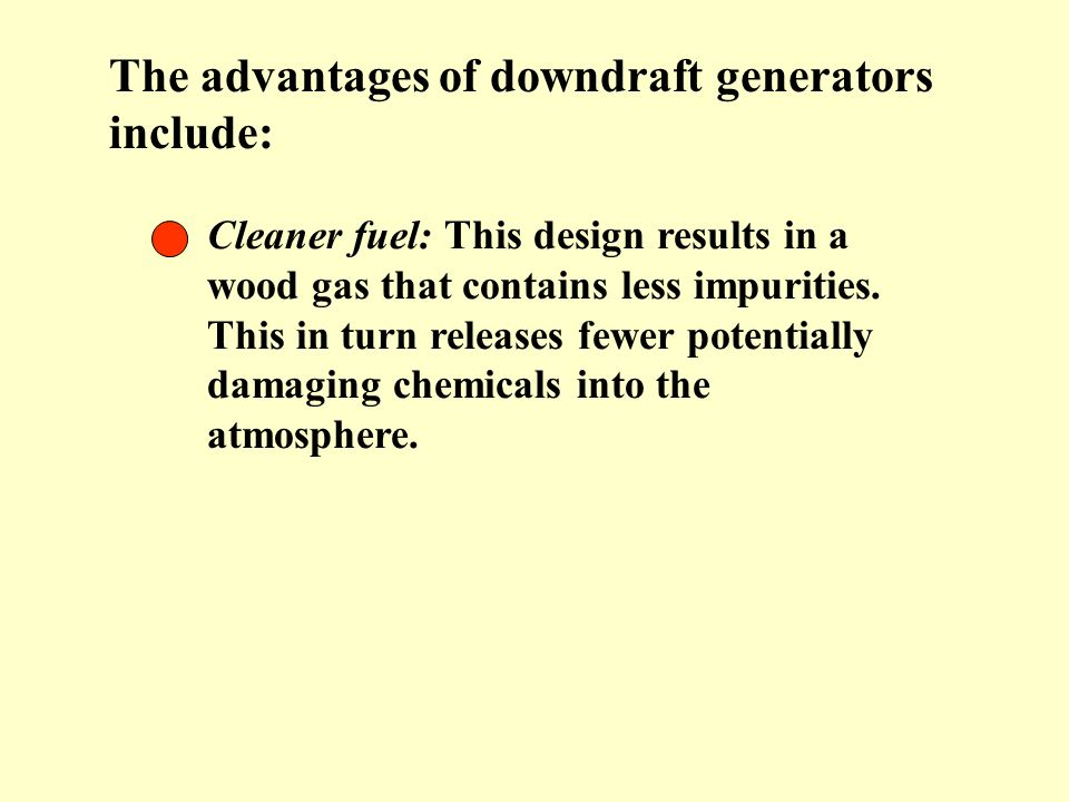 The advantages of downdraft generators include: