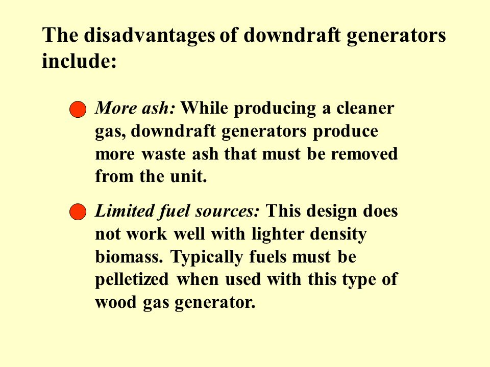 The disadvantages of downdraft generators include:
